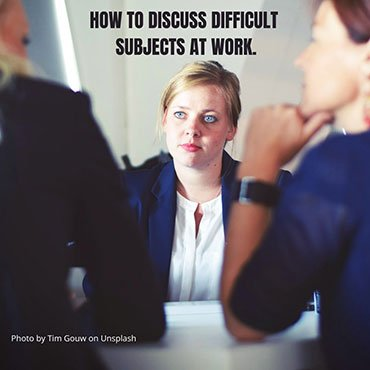 How to discuss difficult subjects at work