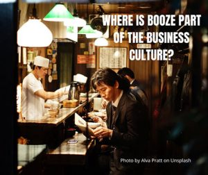 Where is booze part of the business culture?