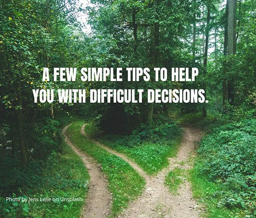 A Few Wimple Tips to Help You With Difficult Decisions